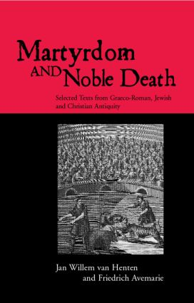 Martyrdom and Noble Death: Selected Texts from Graeco-Roman, Jewish and Christian Antiquity (Paperback) book cover