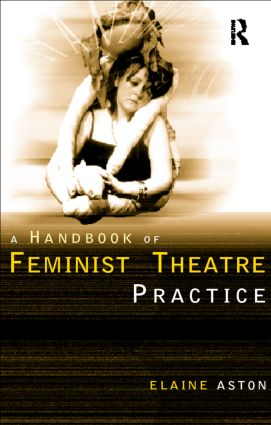 Feminist Theatre Practice: A Handbook: 1st Edition (Paperback) book cover
