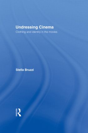 Undressing Cinema: Clothing and identity in the movies, 1st Edition (Paperback) book cover