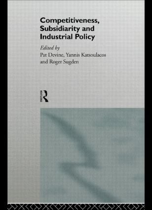 Competitiveness, Subsidiarity and Industrial Policy: 1st Edition (Hardback) book cover