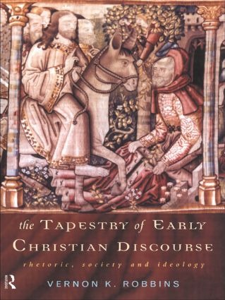 The Tapestry of Early Christian Discourse: Rhetoric, Society and Ideology (Paperback) book cover