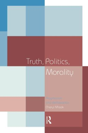 Truth, Politics, Morality: Pragmatism and Deliberation (e-Book) book cover