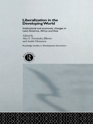 Liberalization in the Developing World: Institutional and Economic Changes in Latin America, Africa and Asia (Hardback) book cover