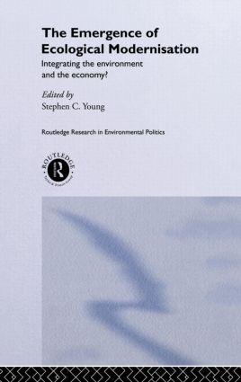 The Emergence of Ecological Modernisation: Integrating the Environment and the Economy? book cover