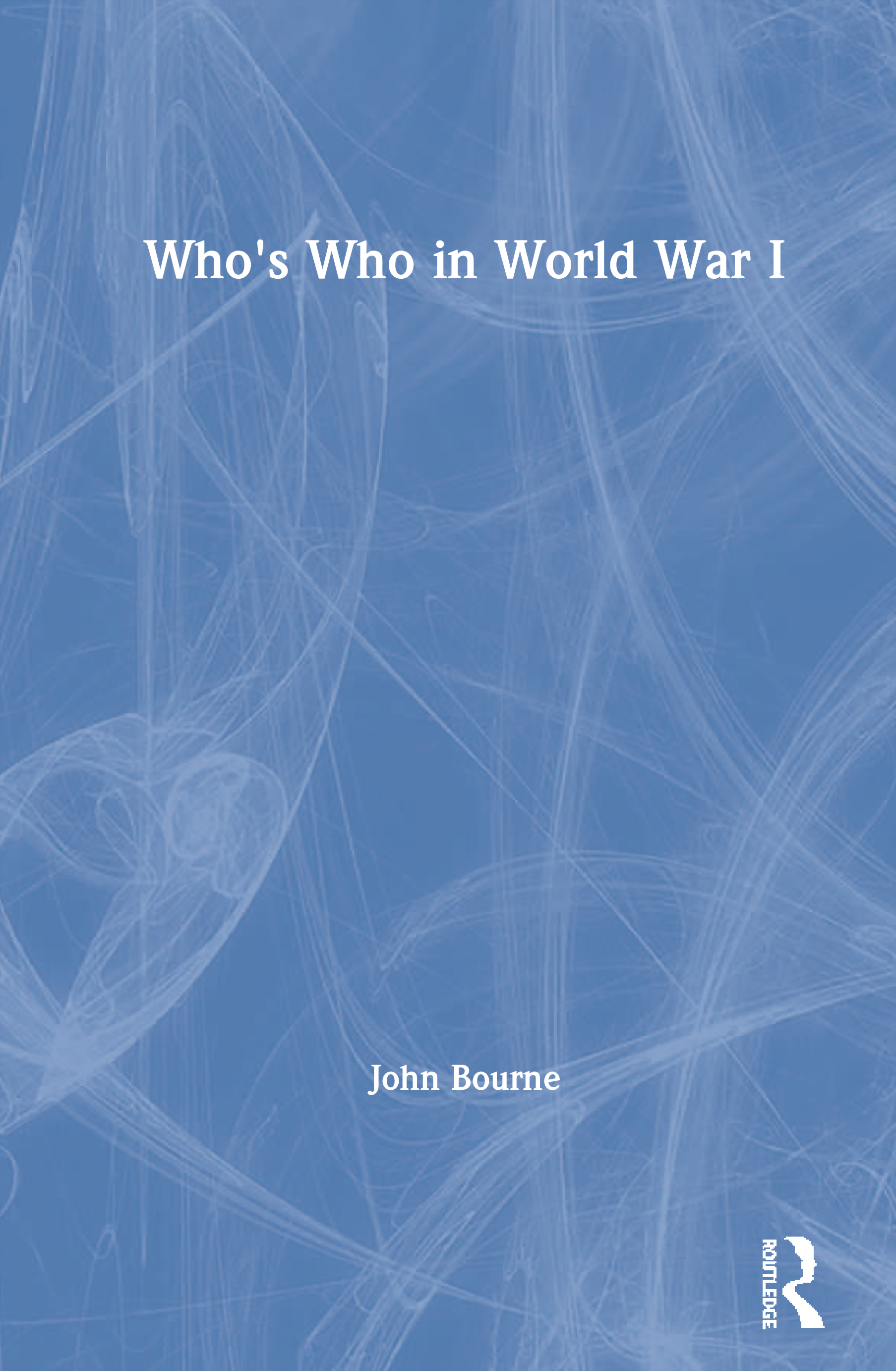 Who's Who in World War I: 1st Edition (Hardback) book cover