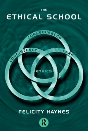 The Ethical School: Consequences, Consistency and Caring, 1st Edition (Paperback) book cover