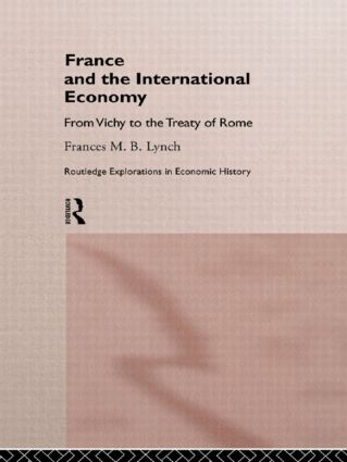 France and the International Economy: From Vichy to the Treaty of Rome (Hardback) book cover