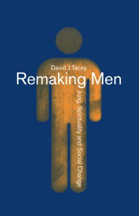 Remaking Men: Jung, Spirituality and Social Change, 1st Edition (Paperback) book cover
