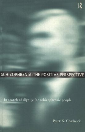 Schizophrenia: The Positive Perspective: Explorations at the Outer Reaches of Human Experience (Paperback) book cover