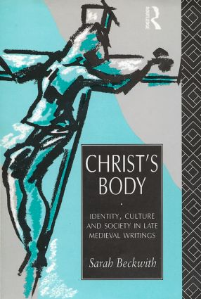 Christ's Body: Identity, Culture and Society in Late Medieval Writings, 1st Edition (Paperback) book cover