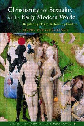 Christianity and Sexuality in the Early Modern World: Regulating Desire, Reforming Practice, 1st Edition (Paperback) book cover