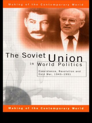 The Soviet Union in World Politics: Coexistence, Revolution and Cold War, 1945–1991 book cover