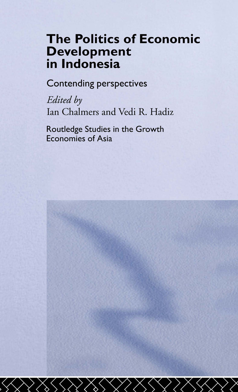 The Politics of Economic Development in Indonesia: Contending Perspectives, 1st Edition (Hardback) book cover