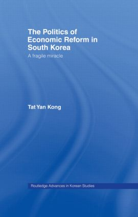 The Politics of Economic Reform in South Korea: A Fragile Miracle, 1st Edition (Hardback) book cover