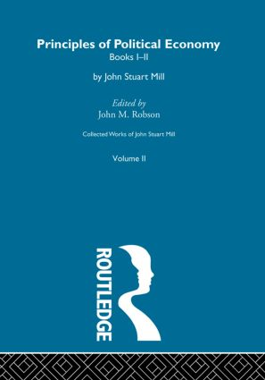 Collected Works of John Stuart Mill: II. Principles of Political Economy Vol A (Paperback) book cover