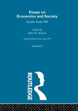 Collected Works of John Stuart Mill: IV. Essays on Economics and Society Vol A (Hardback) book cover