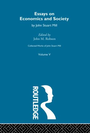 Collected Works of John Stuart Mill: V. Essays on Economics and Society Vol B (Hardback) book cover