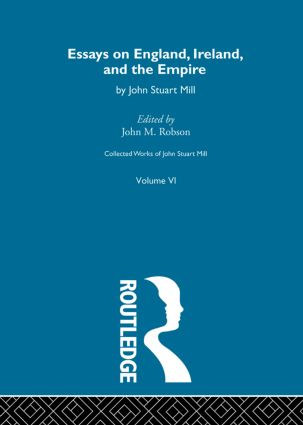 Collected Works of John Stuart Mill: VI. Essays on England, Ireland and the Empire, 1st Edition (Hardback) book cover