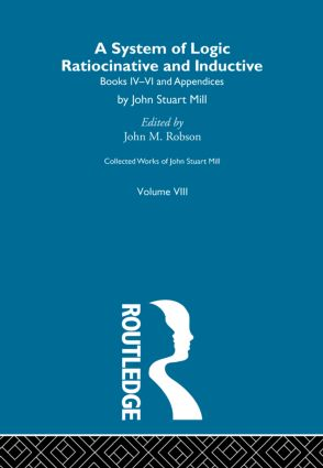 Collected Works of John Stuart Mill: VIII. System of Logic: Ratiocinative and Inductive Vol B, 1st Edition (Hardback) book cover