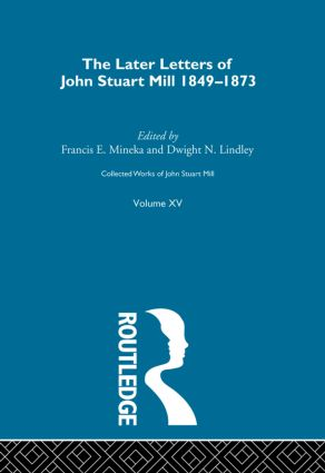 Collected Works of John Stuart Mill: XV. Later Letters 1848-1873 Vol B book cover
