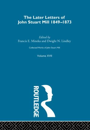 Collected Works of John Stuart Mill: XVII. Later Letters 1848 - 1873 Vol D book cover
