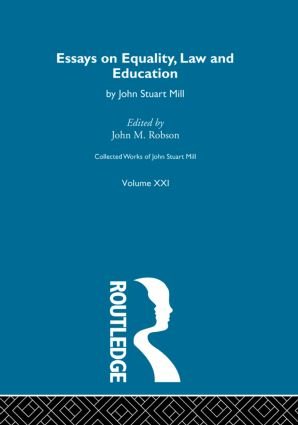 Collected Works of John Stuart Mill: XXI. Essays on Equality, Law and Education (Hardback) book cover