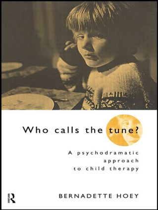 Who Calls the Tune?: A Psychodramatic Approach to Child Therapy, 1st Edition (Hardback) book cover