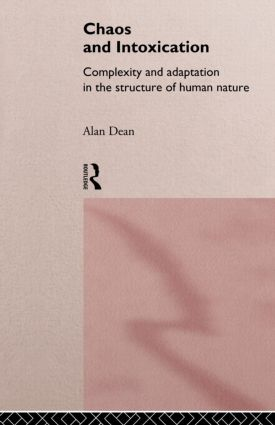 Chaos and Intoxication: Complexity and Adaptation in the Structure of Human Nature, 1st Edition (Paperback) book cover