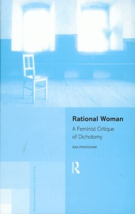 Rational Woman: A Feminist Critique of Dichotomy (Hardback) book cover