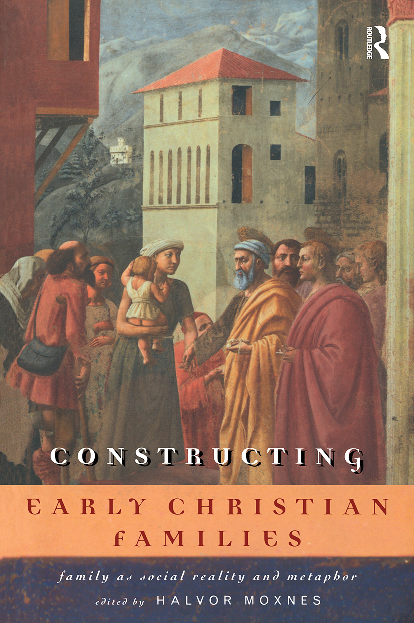 Constructing Early Christian Families: Family as Social Reality and Metaphor, 1st Edition (Paperback) book cover
