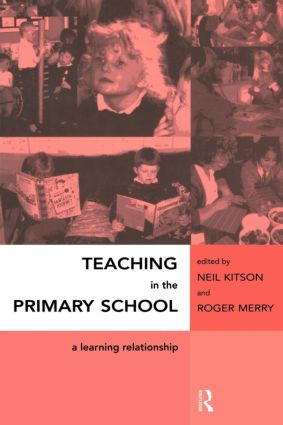 Teaching in the Primary School: A Learning Relationship, 1st Edition (Paperback) book cover