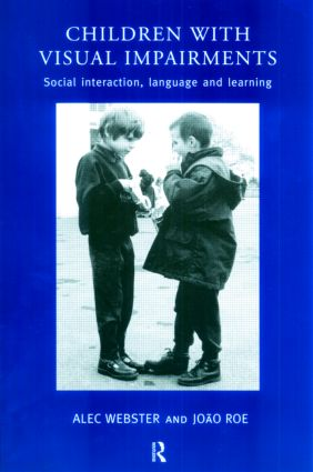 Children with Visual Impairments: Social Interaction, Language and Learning, 1st Edition (Paperback) book cover