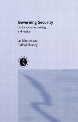 Governing Security: Explorations of Policing and Justice, 1st Edition (Paperback) book cover