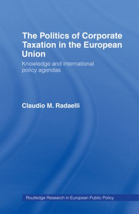 The Politics of Corporate Taxation in the European Union: Knowledge and International Policy Agendas (Hardback) book cover