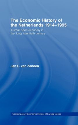 The Economic History of The Netherlands 1914-1995: A Small Open Economy in the 'Long' Twentieth Century book cover
