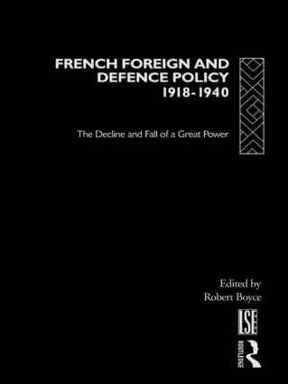 French Foreign and Defence Policy, 1918-1940: The Decline and Fall of a Great Power, 1st Edition (Hardback) book cover