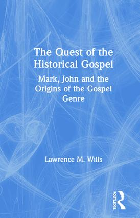 The Quest of the Historical Gospel: Mark, John and the Origins of the Gospel Genre book cover