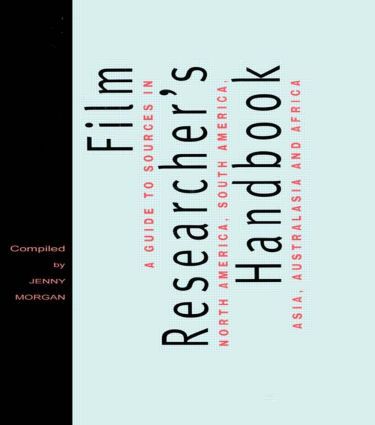 The Film Researcher's Handbook: A Guide to Sources in North America, Asia, Australasia and Africa, 1st Edition (Hardback) book cover