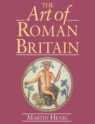 The Art of Roman Britain: New in Paperback, 1st Edition (Paperback) book cover