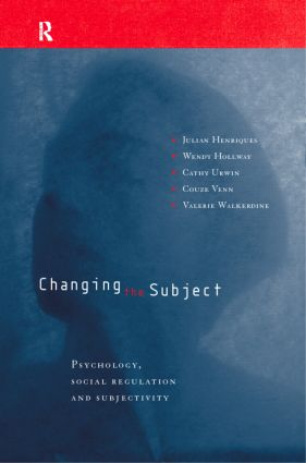 Changing the Subject: Psychology, Social Regulation and Subjectivity, 2nd Edition (Paperback) book cover