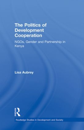 The Politics of Development Co-operation: NGOs, Gender and Partnership in Kenya book cover