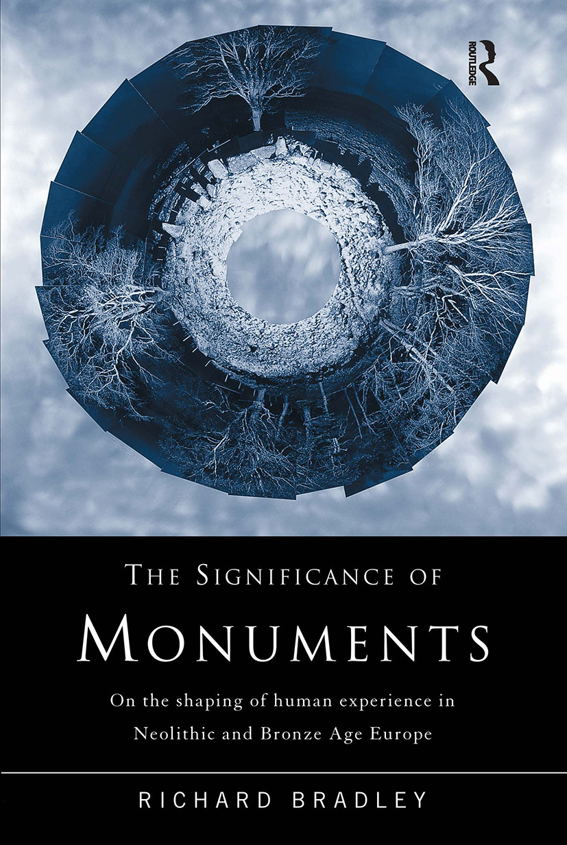 The Significance of Monuments: On the Shaping of Human Experience in Neolithic and Bronze Age Europe, 1st Edition (e-Book) book cover