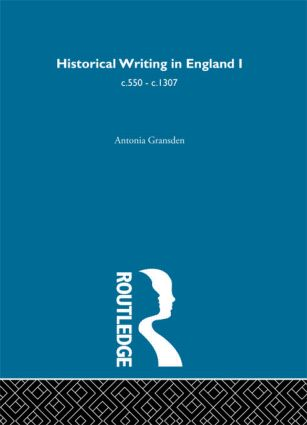 Historical Writing in England: 550 - 1307 and 1307 to the Early Sixteenth Century, 1st Edition (Hardback) book cover