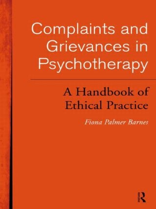 Complaints and Grievances in Psychotherapy: A Handbook of Ethical Practice (Paperback) book cover