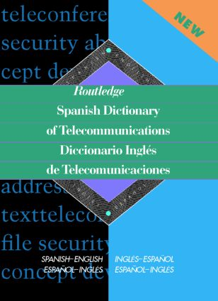 Routledge Spanish Dictionary of Telecommunications Diccionario Ingles de Telecomunicaciones: Spanish-English/English-Spanish (Hardback) book cover