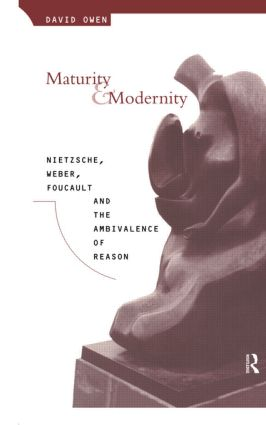 Maturity and Modernity: Nietzsche, Weber, Foucault and the Ambivalence of Reason (Paperback) book cover