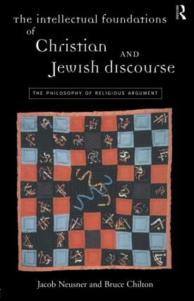 The Intellectual Foundations of Christian and Jewish Discourse: The Philosophy of Religious Argument (Paperback) book cover