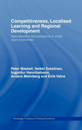 Competitiveness, Localised Learning and Regional Development: Specialization and Prosperity in Small Open Economies (Hardback) book cover