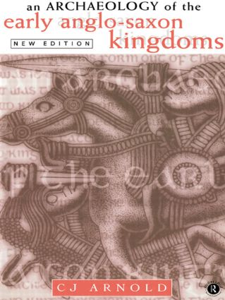 An Archaeology of the Early Anglo-Saxon Kingdoms: 2nd Edition (Paperback) book cover