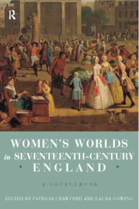 Women's Worlds in Seventeenth Century England: A Sourcebook, 1st Edition (Paperback) book cover